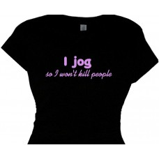 I  jog so I wont kill people - jogging funny saying t-shirt